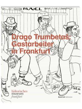 Drago Trumbetaš: Gastarbeiter in Frankfurt