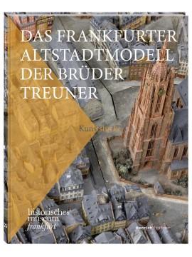 Das Frankfurter Altstadtmodell der Brüder Treuner