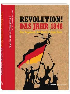 Revolution! Das Jahr 1848. Das Tagebuch des David Adolph Zunz